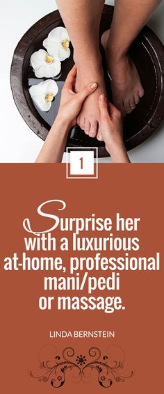 """""""Surprise her with a luxurious at-home, professional mani/pedi or massage."""" ~ Linda  Bernstein for Next  Avenue"""