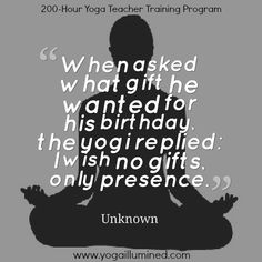 """""""When asked what gift he wanted for his birthday, the yogi replied: I wish no gifts, only presence"""" ῀ Unknown #yoga #yogaquotes"""