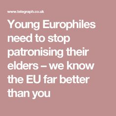 Young Europhiles need to stop patronising their elders – we know the EU far better than you Grandparents, Division, Children, Self, Grandmothers, Young Children, Boys, Kids, Child