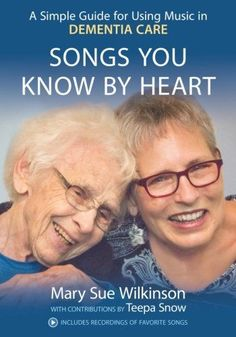 Songs You Know By Heart: A Simple Guide for Using Music in Dementia Care