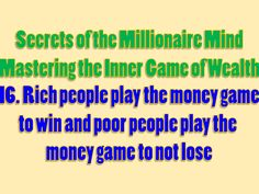 Secrets of the Millionaire Mind - Mastering the Inner Game of Wealth: 16. Rich people play the money game to win and poor people play the money game to not lose