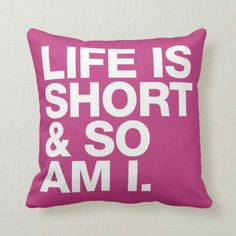 Life is Short & So Am I Funny Quote Reversible Throw Pillow - Pillows - Funny Throw Pillows, Cute Pillows, Teen Room Decor, Bedroom Decor, Bedroom Furniture, Bedroom Ideas, My New Room, My Room, Pastel Room