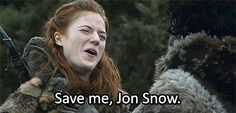 SAVE ME JON SNOW. THIS IS HILARIOUS. HIS FACE THO