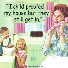 I child-proofed my house but they still get in.
