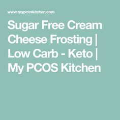 Sugar Free Cream Cheese Frosting | Low Carb - Keto | My PCOS Kitchen
