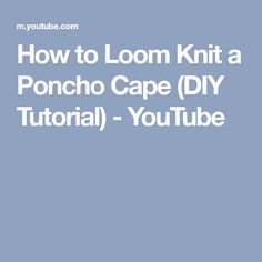How to Loom Knit a Poncho Cape (DIY Tutorial) - YouTube