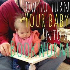How to Turn Your Baby into a Bookworm - tips on reading with your little one from a speech therapist