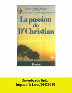 La passion du Dr Christian (9782277222507) Colleen McCullough , ISBN-10: 227722250X  , ISBN-13: 978-2277222507 ,  , tutorials , pdf , ebook , torrent , downloads , rapidshare , filesonic , hotfile , megaupload , fileserve