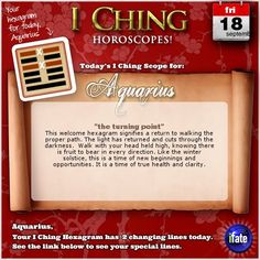 Today's I Ching Horoscope for Aquarius: You have 2 changing lines!  Click here: http://www.ifate.com/iching_horoscopes_landing.html?I=788686&sign=aquarius&d=18&m=09