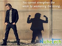 You cannot strengthen the  weak by weakening the strong...