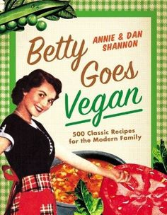 Husband-and-wife team Annie and Dan Shannon veganize 500 Betty Crocker recipes!