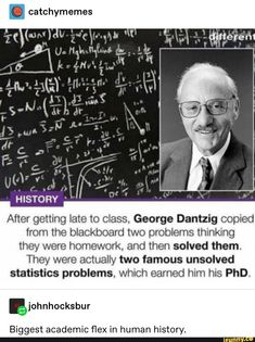 catchymemes After getting late to Class, George Dantzig copied from the blackboard two problems thinking they were hom Funny Shit, Funny Posts, Funny Memes, Jokes, Funny Quotes, Funny Stuff, Random Stuff, Funny Drunk, Drunk Texts