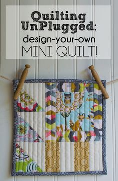 Quilting UnPlugged: Design-Your-Own Mini Quilt {+Giveaway} — SewCanShe | Free Daily Sewing Tutorials