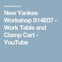 New Yankee Workshop S14E07 - Work Table and Clamp Cart - YouTube