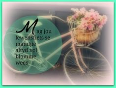 Afrikaanse Inspirerende Gedagtes & Wyshede: Mag jou lewensfiets se mandjie altyd vol blomme we. Goeie Nag, Afrikaans, Projects To Try, Inspirational Quotes, Writing, Motivation, Words, Google Search, Diy