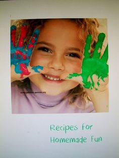 Recipes for Homemade Fun - some of the recipes are play dough, bubbles, oobleck, sparkle paint, flubber, and more