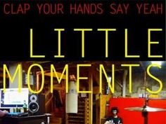 Clap Your Hands Say Yeah_Little Moments