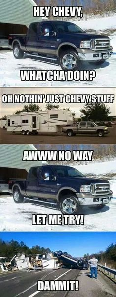 I love ford too but this is funny. Whatever ford can do Chevy can do just as good and probably better. Ford Memes, Ford Humor, Truck Humor, Ford Truck Quotes, Chevy Truck Sayings, Chevy Jokes, Car Jokes, Funny Car Memes, Hilarious