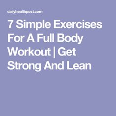 7 Simple Exercises For A Full Body Workout | Get Strong And Lean