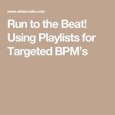 Run to the Beat! Using Playlists for Targeted BPM's