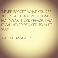 Tyrion Lannister quote. One of my favorites from A Game of Thrones.