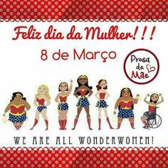 E nós somos powers!! Somos super! Somos guerreiras, sensíveis, com um humor que oscila. Mas, somos amáveis. Insisto na parte frágil, pois merecemos o melhor cuidado. Somos multitarefas, heroínas do dia a dia. Somos mulheres! Feliz dia pra nós!