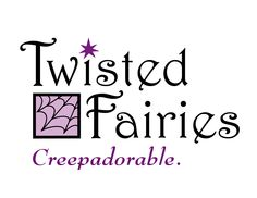 Twisted Fairies logo designed by...ME!  Yes my fairies are creepadorable - that is to say they are both creepy and adorable. They started out as a line of greeting cards, but they have taken a life of their own. Or as in the case of the Vampires and Zombies, an undead life of their own!