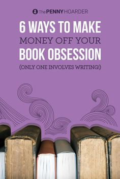 6 Ways to Make Money Off Your Book Obsession (Only One Involves Writing!) /thepennyhoarder/