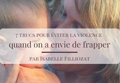 Parentalité : 7 trucs pour éviter la violence quand on a envie de frapper (par Isabelle Filliozat)