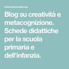 Blog su creatività e metacognizione. Schede didattiche per la scuola primaria e dell'infanzia.