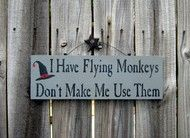 I have flying monkeys. Don't make me use them. (unknown)