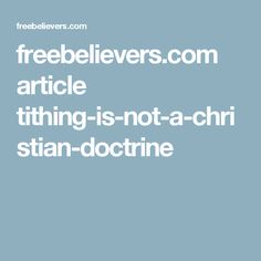 freebelievers.com article tithing-is-not-a-christian-doctrine