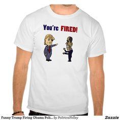 Funny trump firing obama political cartoon t shirt