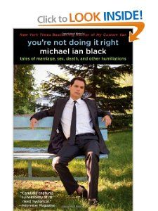 You're Not Doing It Right: Tales of Marriage, Sex, Death, and Other Humiliations: Michael Ian Black: 9781439167861: Amazon.com: Books