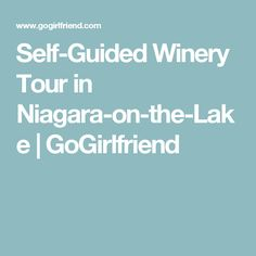 Self-Guided Winery Tour in Niagara-on-the-Lake   GoGirlfriend