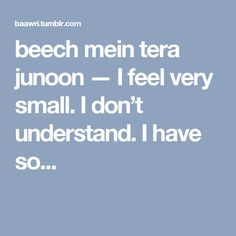 beech mein tera junoon — I feel very small. I don't understand. I have so...