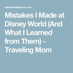 Mistakes I Made at Disney World (And What I Learned from Them) - Traveling Mom