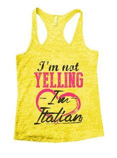 I'm Not Yelling I'm Italian Burnout Tank Top By Womens Tank Tops