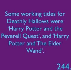 Harry potter facts - deathly hallows - the final title definately the best... but awesome to see all the possibilities.  Perverall quest would have been cool as It could have gone into more of the history