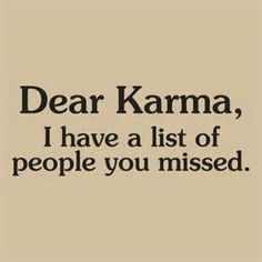 Dear Karma, I have a list of people you missed.