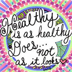 Healthy is as healthy does - not as it looks. @Rebekah Borucki