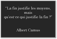 Albert Camus, mon auteur favori. Je pense que la vie justifie la fin.