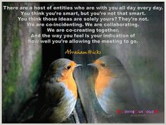 We are co-creating together. #AbrahamHicks  #LawOfAttraction #LOA