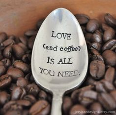 LOVE (and coffee) Is All You Need (TM) - Vintage Hand Stamped Coffee Spoon for COFFEE Lovers. $14,00, via Etsy.