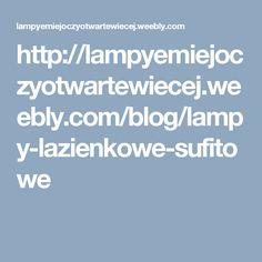 http://lampyemiejoczyotwartewiecej.weebly.com/blog/lampy-lazienkowe-sufitowe