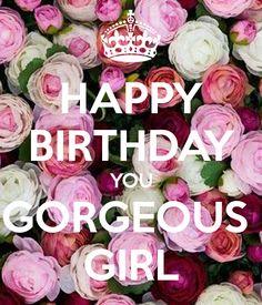 HAPPY BIRTHDAY YOU GORGEOUS GIRL