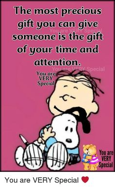 Memes, Precious, and The Gift: The most precious gift you can give someone is the gift of your time and attention. You You are VERY Special- You are VERY Special You are VERY Special ❤️ Cute Quotes, Happy Quotes, Positive Quotes, Funny Quotes, Snoopy Images, Snoopy Pictures, Charlie Brown Quotes, Charlie Brown And Snoopy, Peanuts Quotes