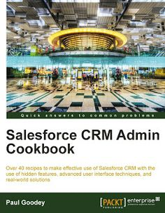 """Read """"Salesforce CRM Admin Cookbook"""" by Paul Goodey available from Rakuten Kobo. This book is written in a Cookbook-style format and provides you with immediately useable recipes that extend the functi. Salesforce Crm, Cookbook Pdf, Dream Job, User Interface, Business Tips, World, Tech Hacks, Recipes, Free Ebooks"""