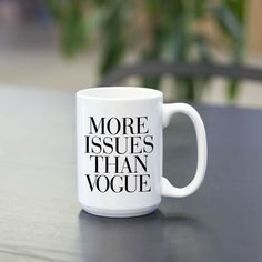 More Issues Than Vogue Glossy Finish Coffee Mug. Our high quality ceramic mugs come in 2 sizes (11oz & 15oz) and are completely microwave and dishwasher safe. No matter how often you wash these rad an