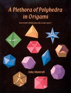 John montroll - A plethora of polyhedra in origami